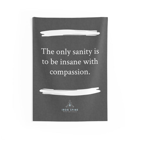 """The only sanity is to be insane with compassion."""