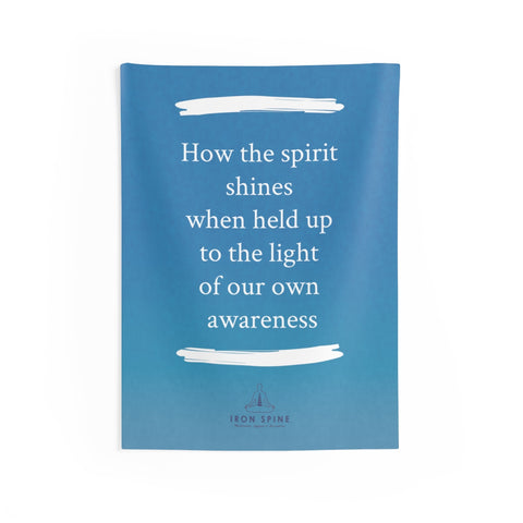 """How the spirit shines when held up to the light of our own awareness"""