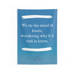 """We tie the mind in knots, wondering why it is tied in knots."""