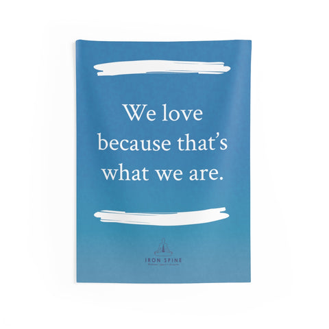 """We love because that's what we are."""