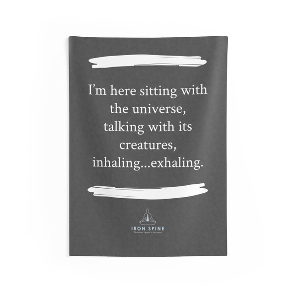 """I'm here sitting with  the universe, talking with its creatures,  inhaling...exhaling."""