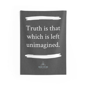 """Truth is that  which is left unimagined."""