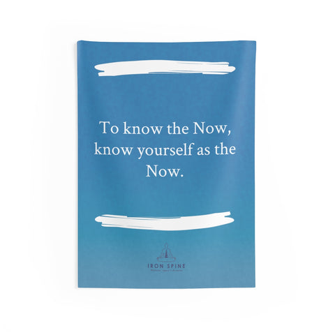 """To know the Now, know yourself as the Now."""