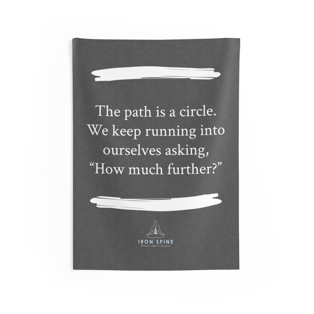 """The path is a circle. We keep running into ourselves asking, ""How much further?"""""