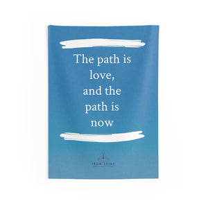 """The path is love, and the path is  now"""