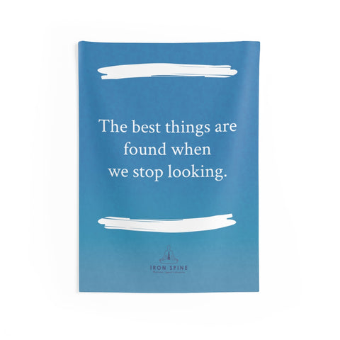 """The best things are found when we stop looking."""