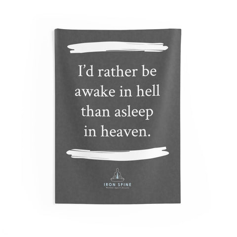 """I'd rather be awake in hell than asleep in heaven."""