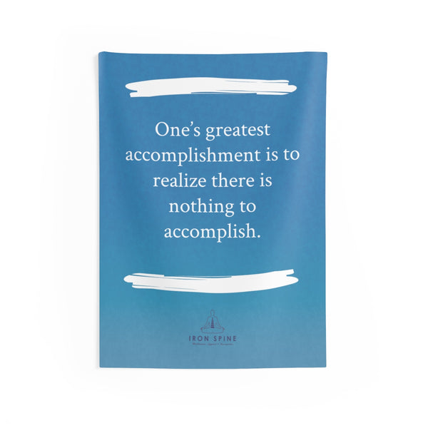 """One's greatest accomplishment is to realize there is nothing to accomplish."""