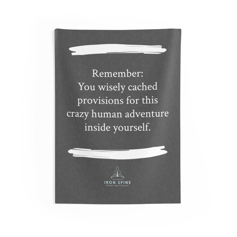 """Remember:  You wisely cached provisions for this crazy human adventure inside yourself."""