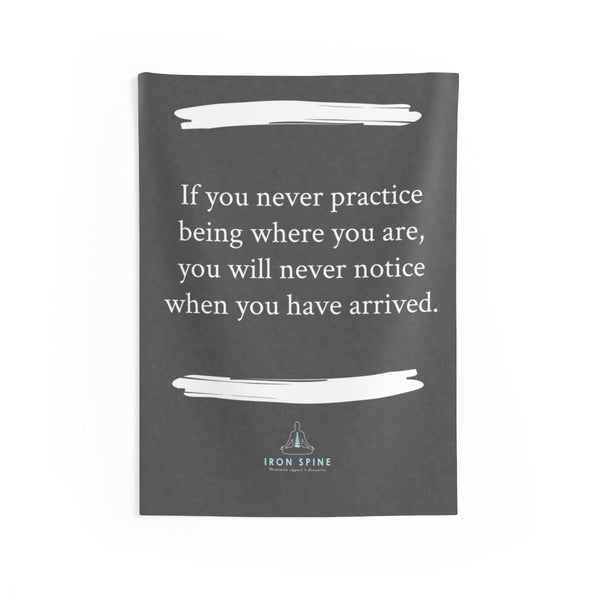 """If you never practice being where you are, you will never notice when you have arrived."""