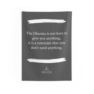 """The Dharma is not here to give you anything,  it is a reminder that you don't need anything."""