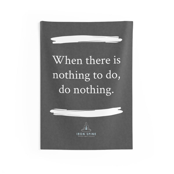 """When there is  nothing to do,  do nothing."""