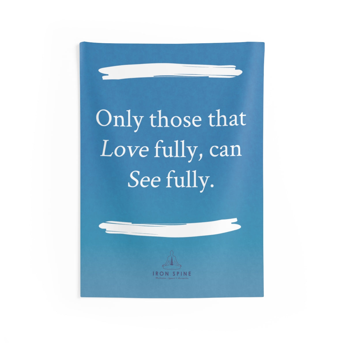 """Only those that  Love fully, can  See fully."""