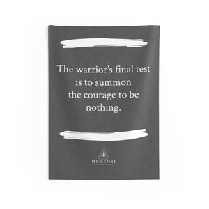 """The warrior's final test  is to summon the courage to be nothing."""