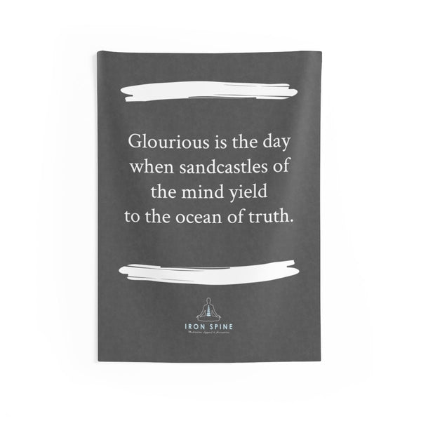 """Glorious is the day when sandcastles of the mind yield  to the ocean of truth."""