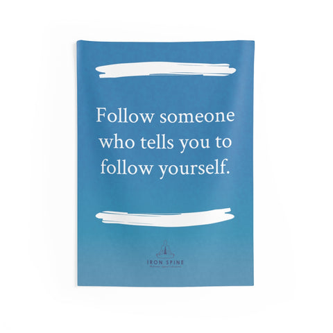 """Follow someone who tells you to follow yourself."""