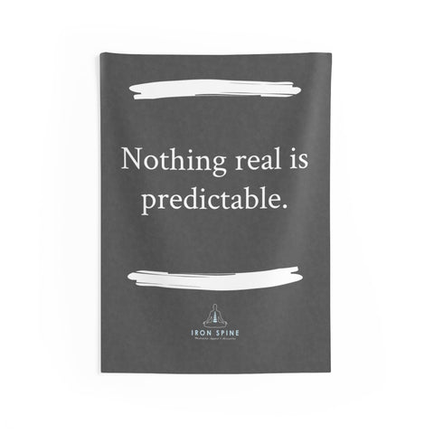 """Nothing real is predictable."""