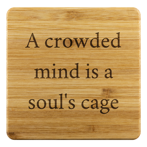 A crowded mind is a soul's cage