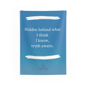 """Hidden behind what I think  I know,  truth awaits."""