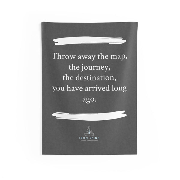 """Throw away the map, the journey,  the destination,  you have arrived long ago."""