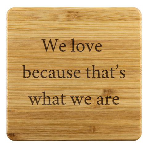 We love because that's what we are