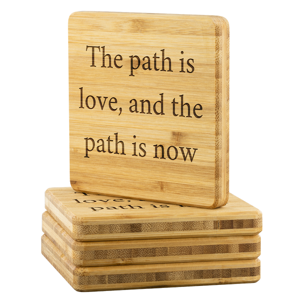 The path is love, and the path is now