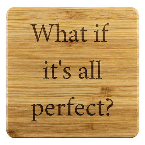 What if it's all perfect?