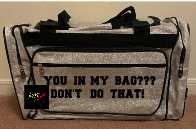 YOU IN MY BAG? DON'T DO THAT (Luggage bag)