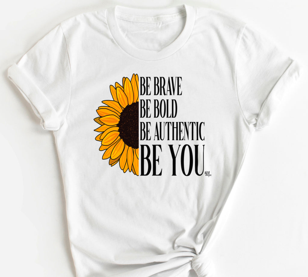 Be Brave Be Bold Be Authentic Be You Sunflower Short Sleeve T-Shirt