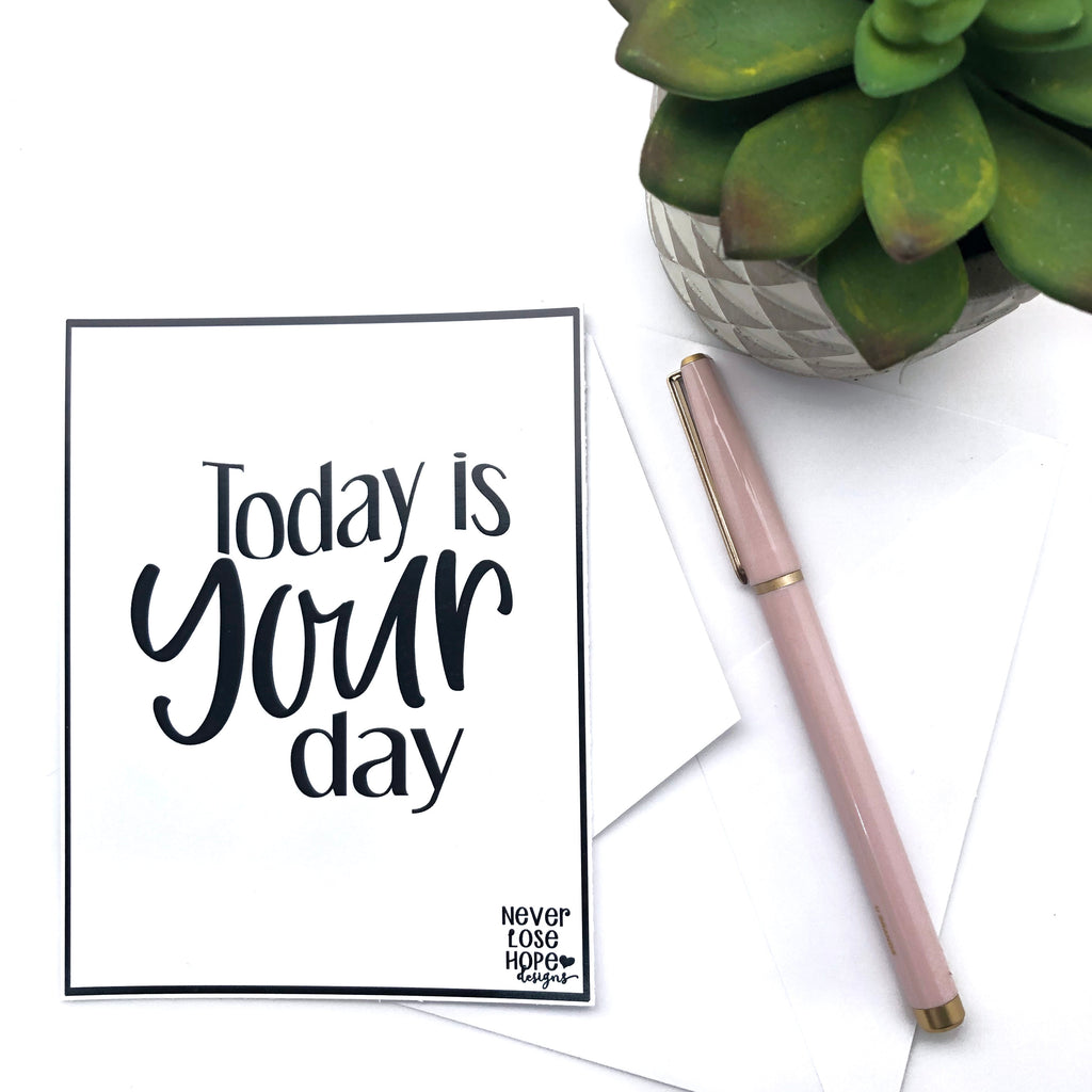 Today is your day Notecard