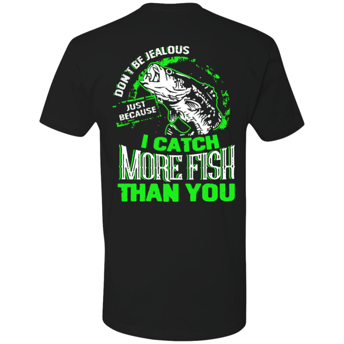 Don't be jealous just because I catch More Fish Than You Premium T-shirt Printed on Back
