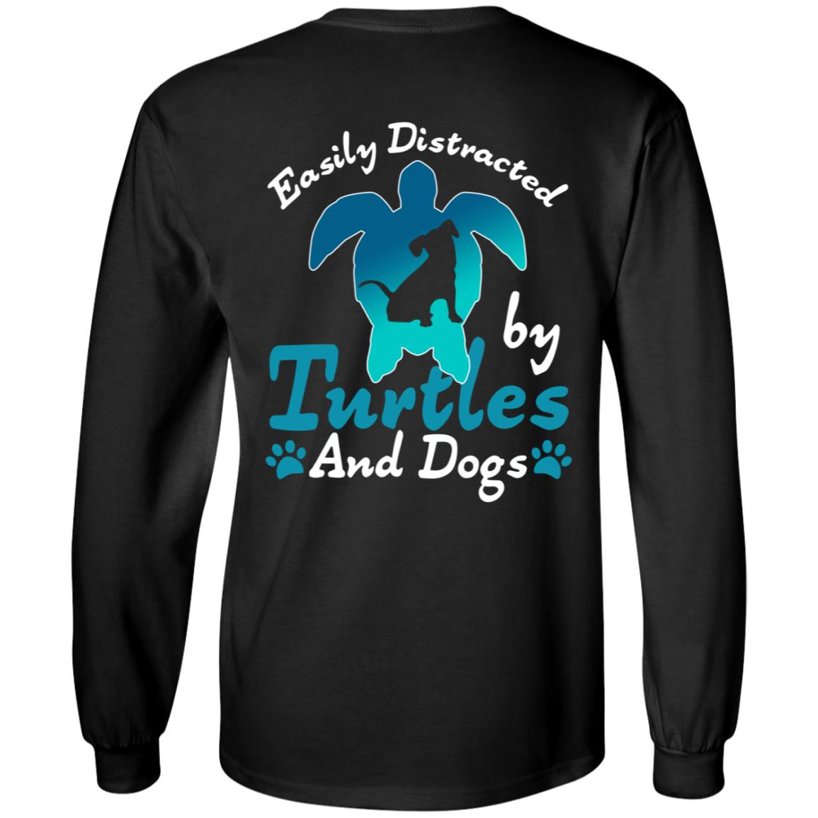 Easily Distracted By Turtles And Dogs Pets Lover Long Sleeve Print on Back