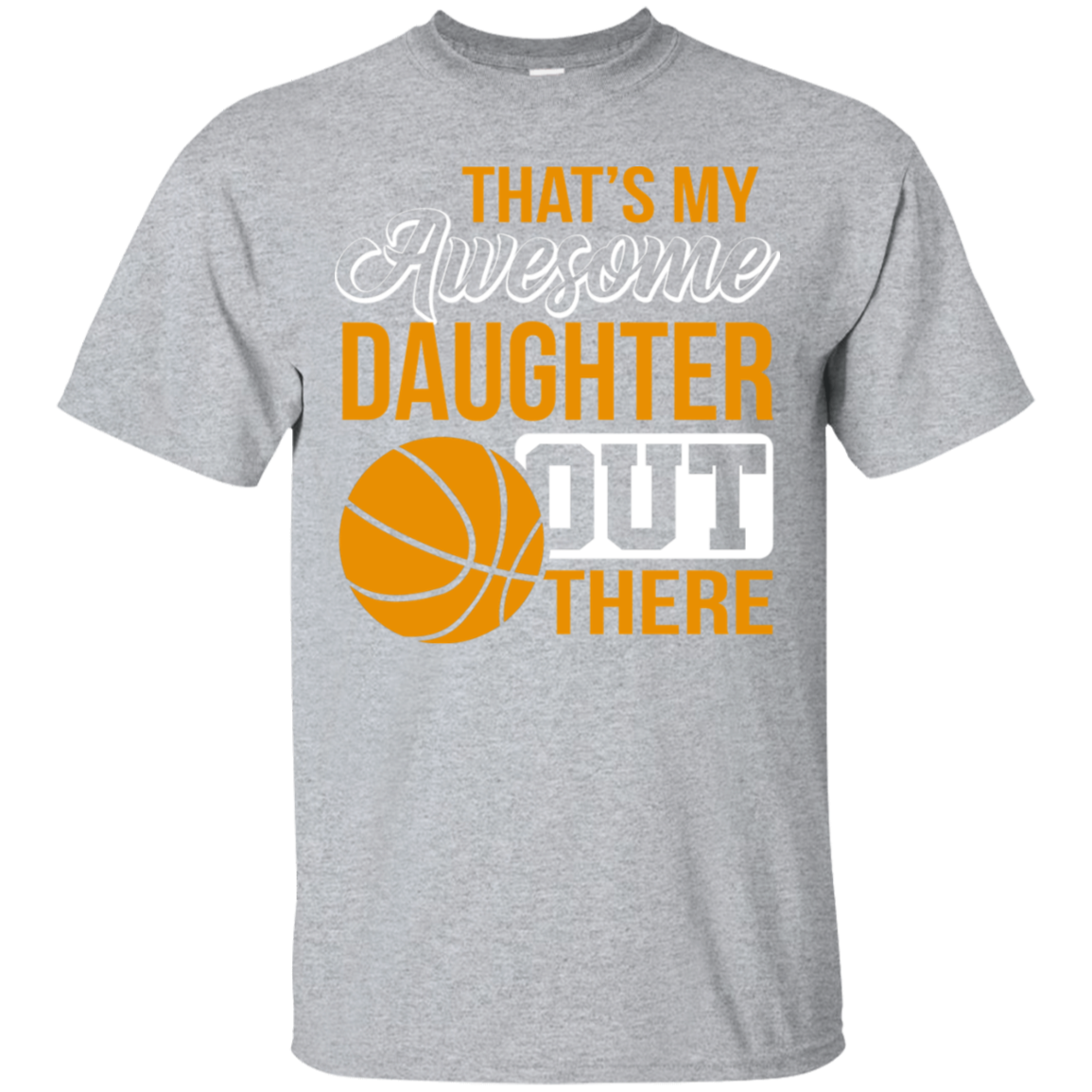 That's My Awesome Daughter Out There Shirt Daughter Basketball