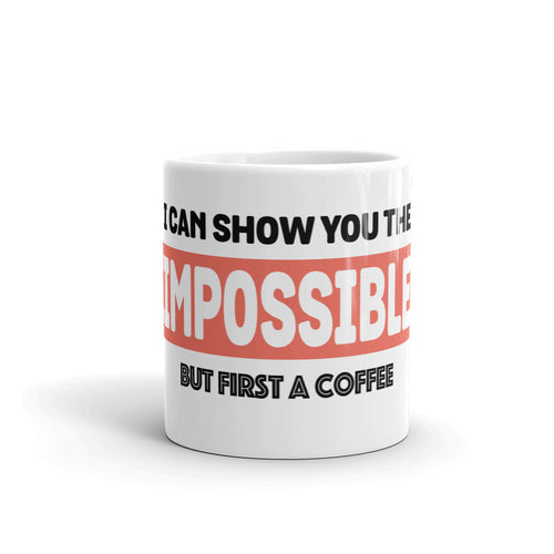 I CAN SHOW YOU THE IMPOSSIBLE, BUT FIRST A COFFEE