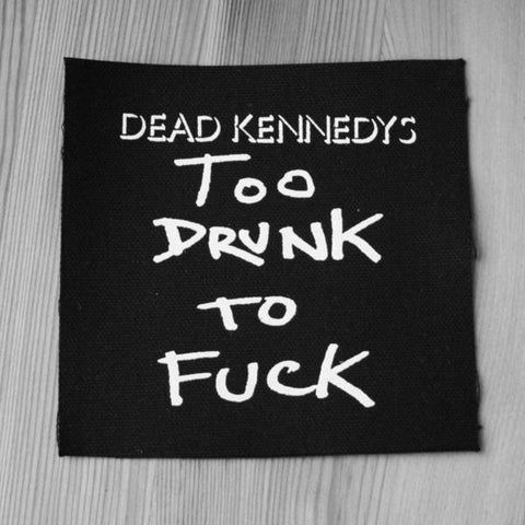 Dead Kennedys Too Drunk to Fuck Printed Patche
