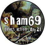 Sham 69 Direct Action Day 21 Badge
