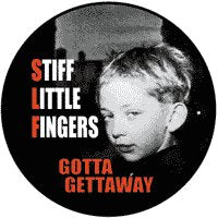 Stiff Little Fingers I Gotta Get Away Badge