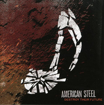 American Steel Destroy Their Future Music