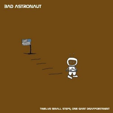 Bad Astronaut Twelve Small Step, One Giant Disappointment CD