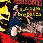 Beerzone Strangle all the Boy Bands CD