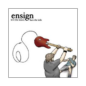 Ensign Love The Music Hate The Kids CD