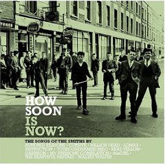 How Soon Is Now The Songs Of the Smiths By Music