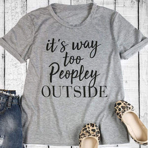 """It's Way Too Peopley Outside"" T-Shirt"