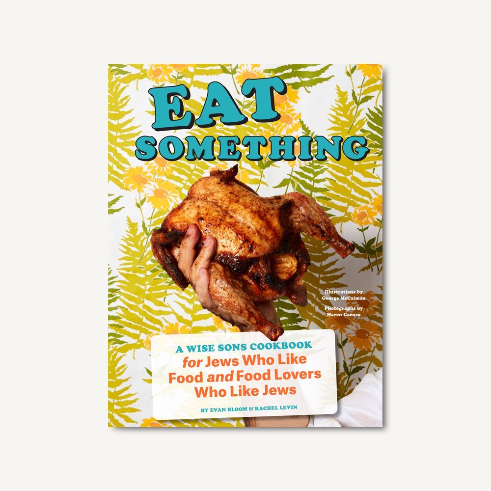 Eat Something 'A Wise Sons Cookbook for Jews Who Like Food and Food Lovers Who Like Jews'