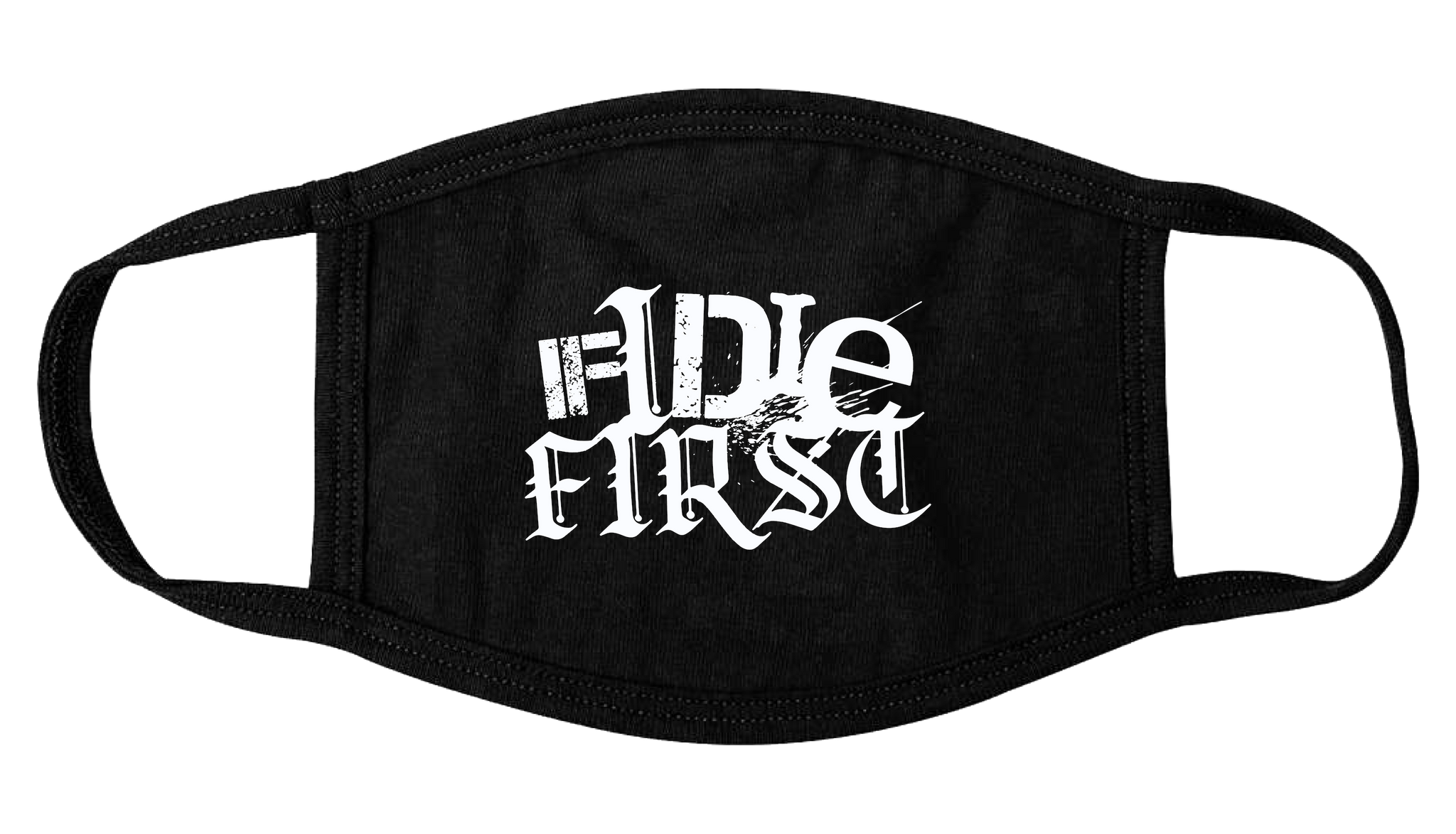 IF I DIE FIRST - Logo Face Mask *PREORDER*