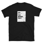 Hey...You Wanna Pray? - James 5:16 -  Christian Tee Shirt