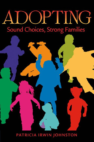 """Adopting - Strong Choices, Strong Families"" by Patricia Irving Johnston"