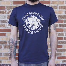 Load image into Gallery viewer, It's Not Drinking Alone If Your Dog Is With You T-Shirt (Mens)