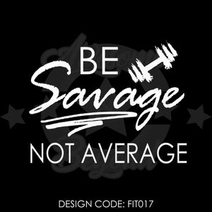 BE SAVAGE NOT AVERAGE - FIT017