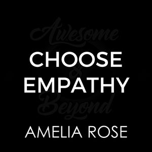CHOOSE EMPATHY COLLECTION - AMELIA ROSE